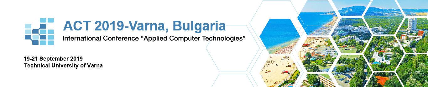 "International Conference ""Applied Computer Technologies"" ACT 2019 – Varna"